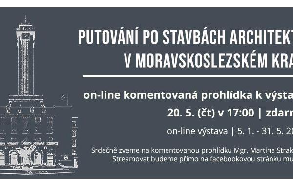 ON-LINE KOMENTOVANÁ PROHLÍDKA k výstavě Putování po stavbách architektů MSK